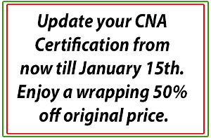 Update your CNA Certification from now till January 15th. Enjoy a wrapping 50% off original price.